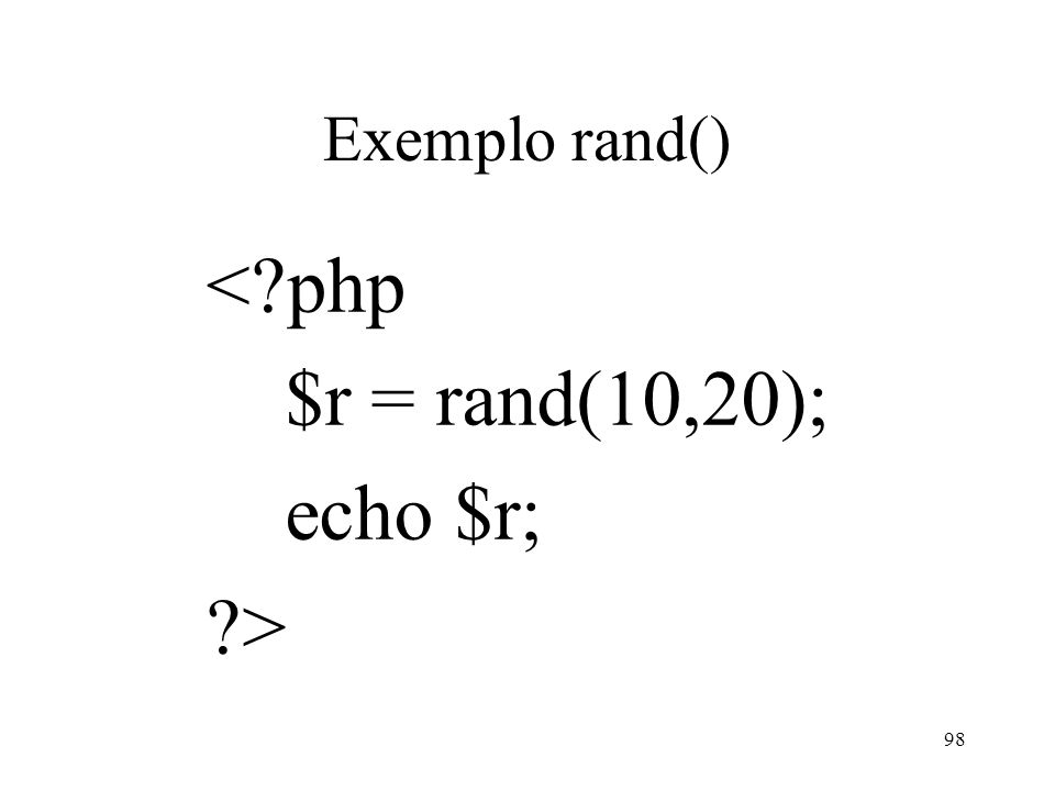 Exemplo rand() < php $r = rand(10,20); echo $r; > 98