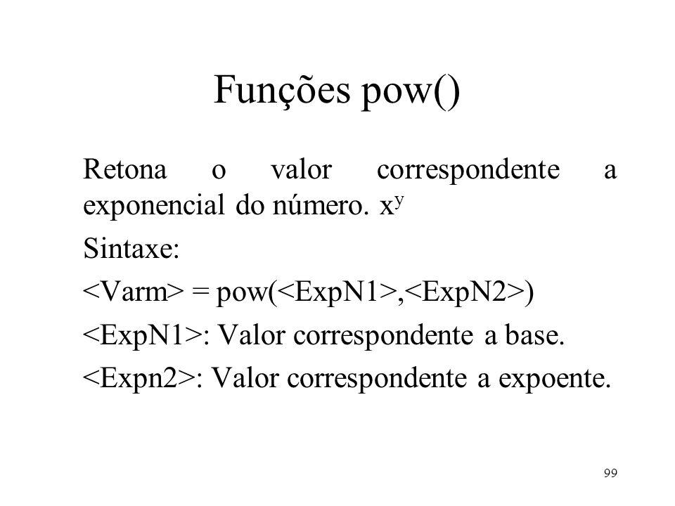 Funções pow() Retona o valor correspondente a exponencial do número.