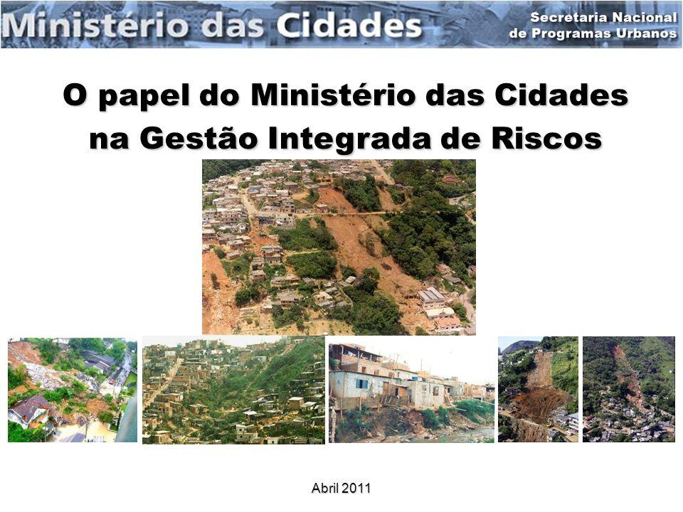 O papel do Ministério das Cidades na Gestão Integrada de Riscos Abril 2011