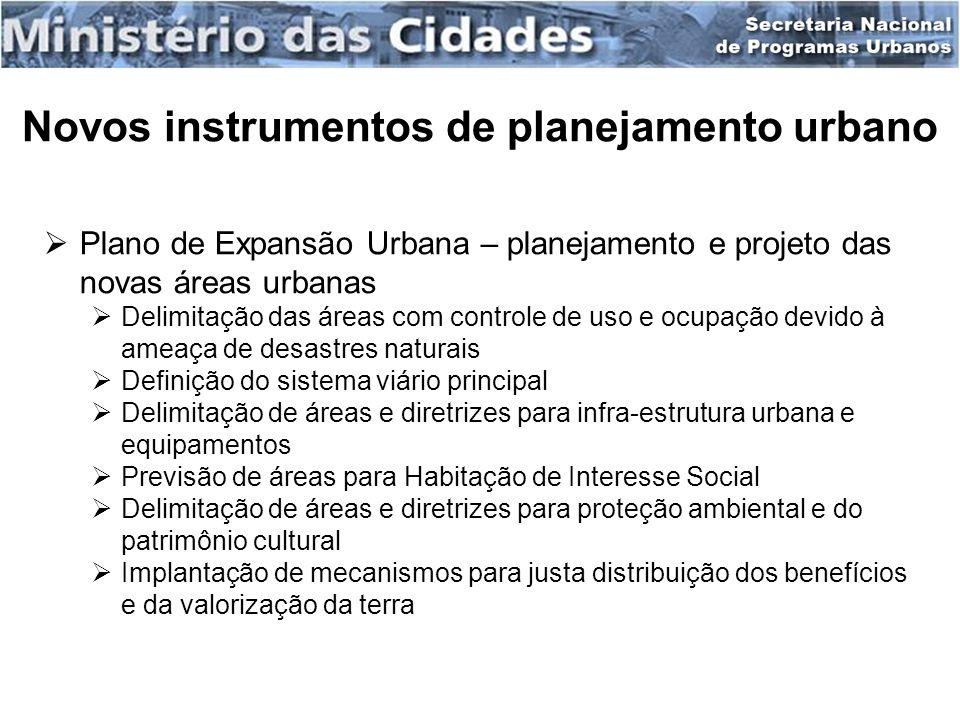 Plano de Expansão Urbana – planejamento e projeto das novas áreas urbanas Delimitação das áreas com controle de uso e ocupação devido à ameaça de desa
