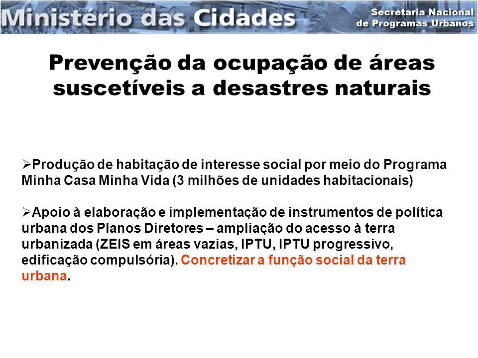 Prevenção da ocupação de áreas suscetíveis a desastres naturais Produção de habitação de interesse social por meio do Programa Minha Casa Minha Vida (