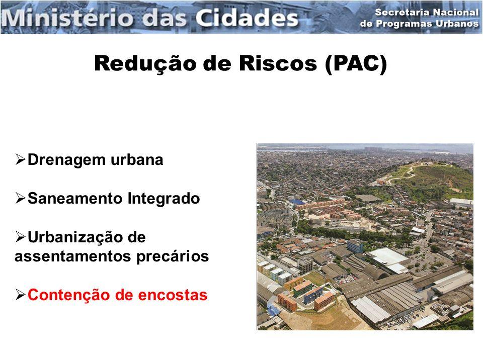 Redução de Riscos (PAC) Drenagem urbana Saneamento Integrado Urbanização de assentamentos precários Contenção de encostas