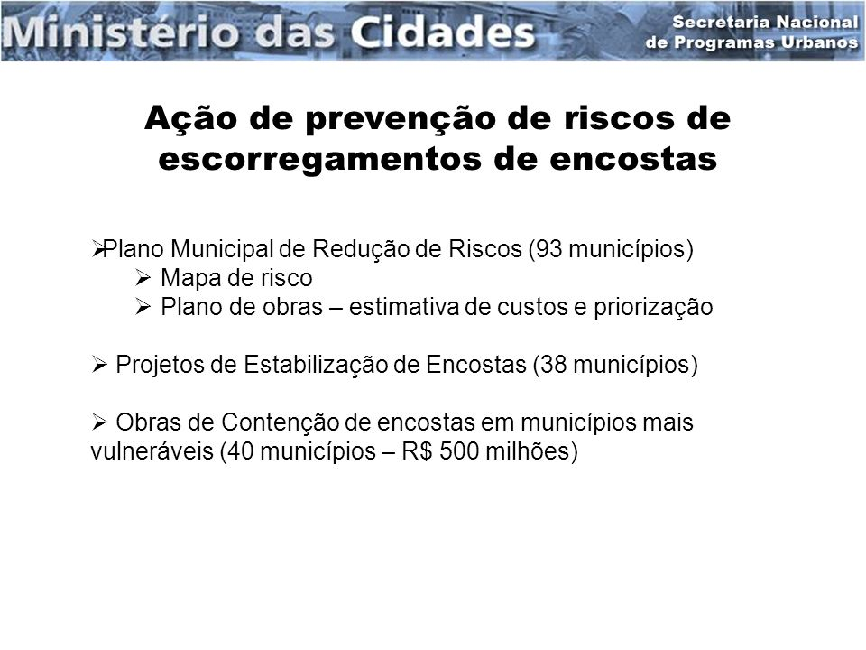 Previsão meteorológica e monitoramento pluviométrico (MCT) Mapeamento de risco nos municípios críticos (MME-SGB e MCIDADES) Integração das informações e definição de estados de alerta (MCT- INPE) Implementação dos planos municipais de contingência (MIN-SEDEC) Centro de alerta para desastres