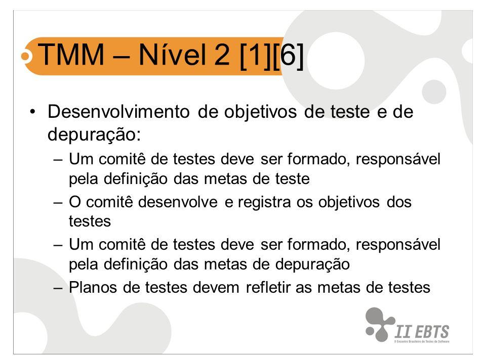 TMM – Nível 2 [1][6] Desenvolvimento de objetivos de teste e de depuração: –Um comitê de testes deve ser formado, responsável pela definição das metas