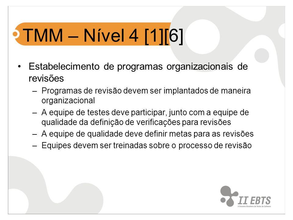 TMM – Nível 4 [1][6] Estabelecimento de programas organizacionais de revisões –Programas de revisão devem ser implantados de maneira organizacional –A
