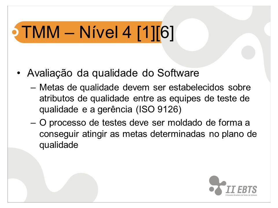 TMM – Nível 4 [1][6] Avaliação da qualidade do Software –Metas de qualidade devem ser estabelecidos sobre atributos de qualidade entre as equipes de t