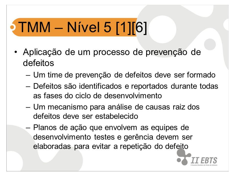TMM – Nível 5 [1][6] Aplicação de um processo de prevenção de defeitos –Um time de prevenção de defeitos deve ser formado –Defeitos são identificados