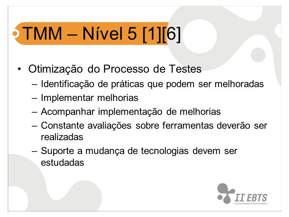 TMM – Nível 5 [1][6] Otimização do Processo de Testes –Identificação de práticas que podem ser melhoradas –Implementar melhorias –Acompanhar implement
