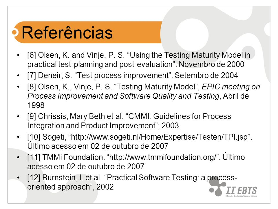 Referências [6] Olsen, K. and Vinje, P. S. Using the Testing Maturity Model in practical test-planning and post-evaluation. Novembro de 2000 [7] Denei