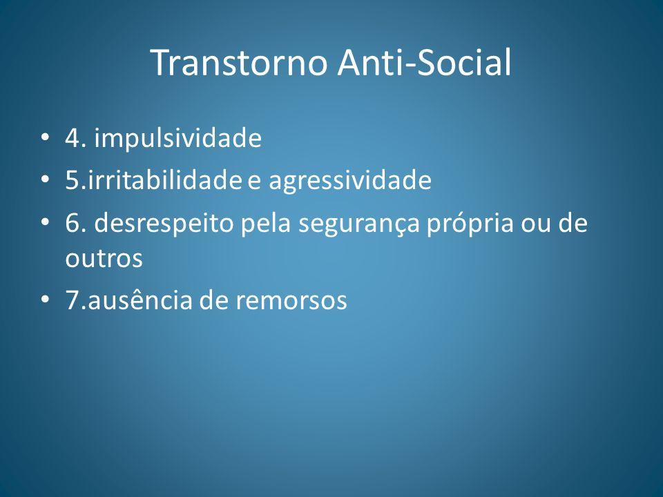 Transtorno Anti-Social 4. impulsividade 5.irritabilidade e agressividade 6. desrespeito pela segurança própria ou de outros 7.ausência de remorsos