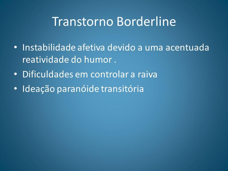 Transtorno Borderline Instabilidade afetiva devido a uma acentuada reatividade do humor. Dificuldades em controlar a raiva Ideação paranóide transitór