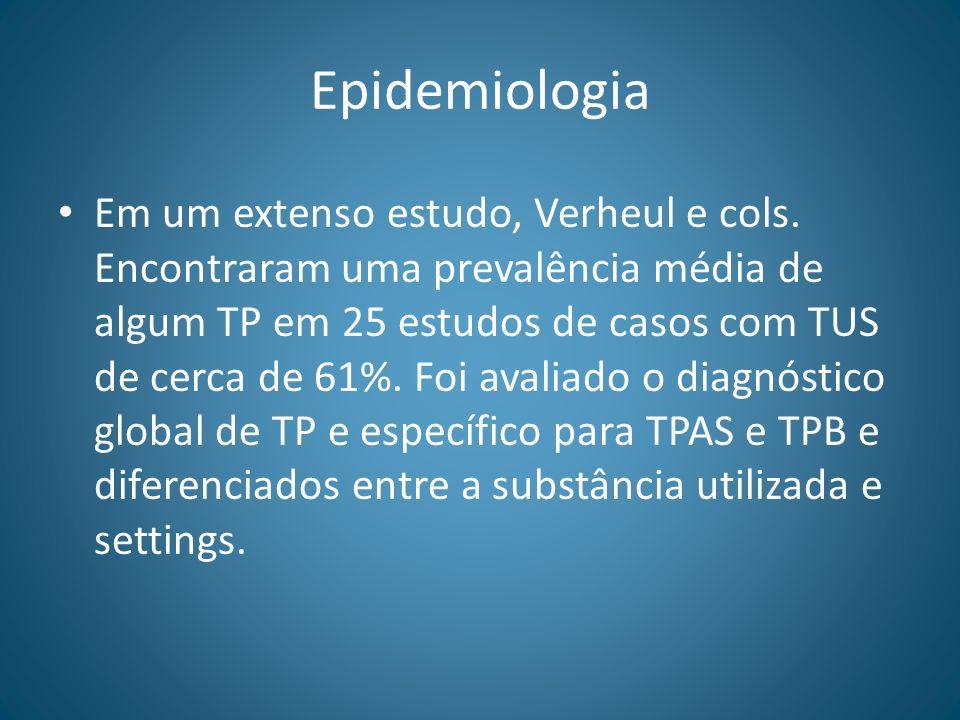 Epidemiologia Em um extenso estudo, Verheul e cols. Encontraram uma prevalência média de algum TP em 25 estudos de casos com TUS de cerca de 61%. Foi