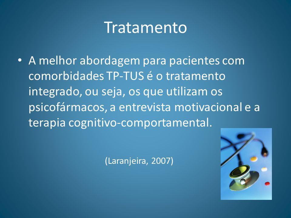 Tratamento A melhor abordagem para pacientes com comorbidades TP-TUS é o tratamento integrado, ou seja, os que utilizam os psicofármacos, a entrevista