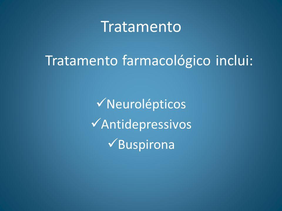 Tratamento Tratamento farmacológico inclui: Neurolépticos Antidepressivos Buspirona