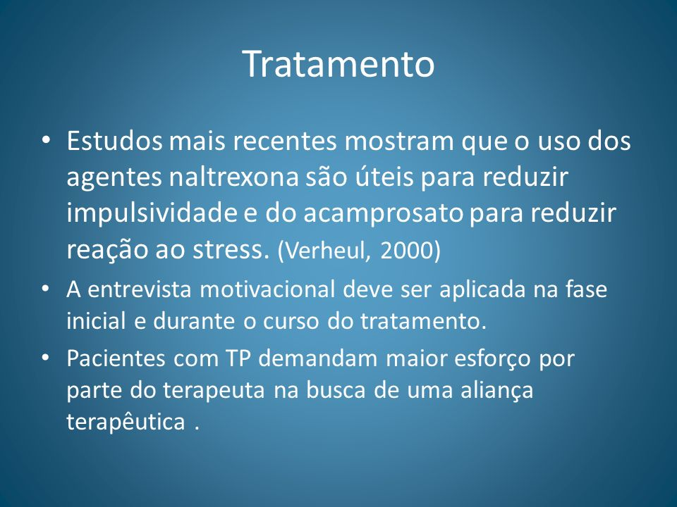 Tratamento Estudos mais recentes mostram que o uso dos agentes naltrexona são úteis para reduzir impulsividade e do acamprosato para reduzir reação ao