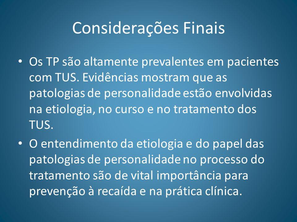 Considerações Finais Os TP são altamente prevalentes em pacientes com TUS. Evidências mostram que as patologias de personalidade estão envolvidas na e