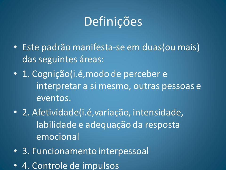 Definições Este padrão manifesta-se em duas(ou mais) das seguintes áreas: 1. Cognição(i.é,modo de perceber e interpretar a si mesmo, outras pessoas e