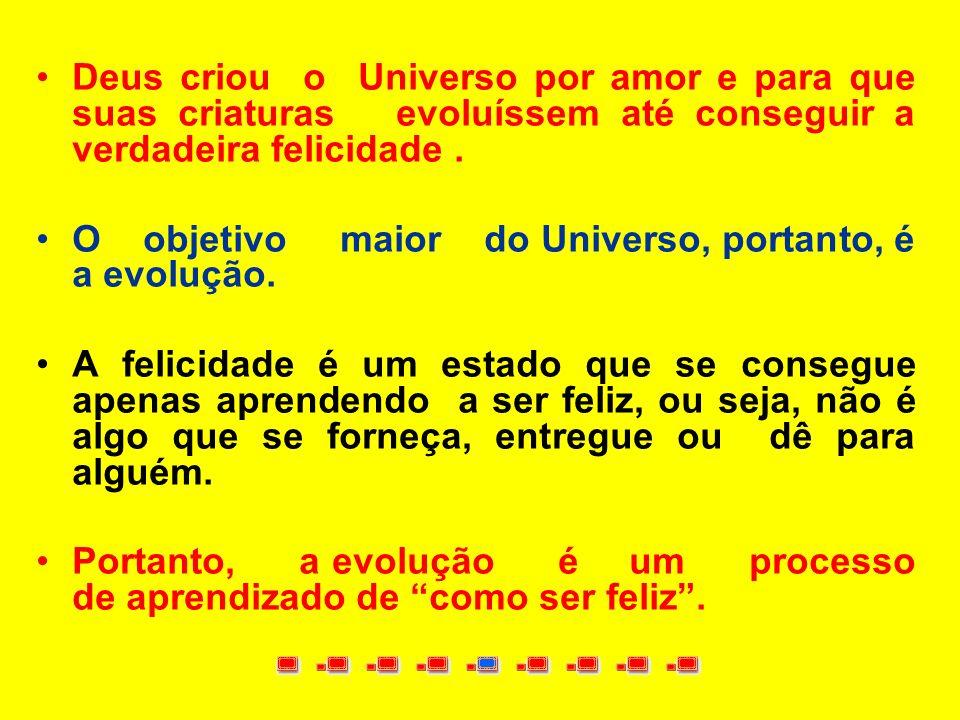 Deus criou o Universo por amor e para que suas criaturas evoluíssem até conseguir a verdadeira felicidade.