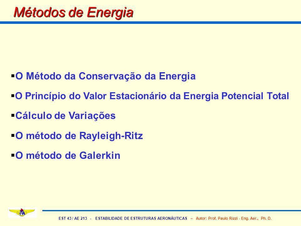 EST 43 / AE 213 - ESTABILIDADE DE ESTRUTURAS AERONÁUTICAS – Autor: Prof. Paulo Rizzi - Eng. Aer., Ph. D. Métodos de Energia O Método da Conservação da