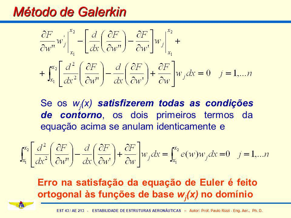 EST 43 / AE 213 - ESTABILIDADE DE ESTRUTURAS AERONÁUTICAS – Autor: Prof. Paulo Rizzi - Eng. Aer., Ph. D. Método de Galerkin Se os w j (x) satisfizerem