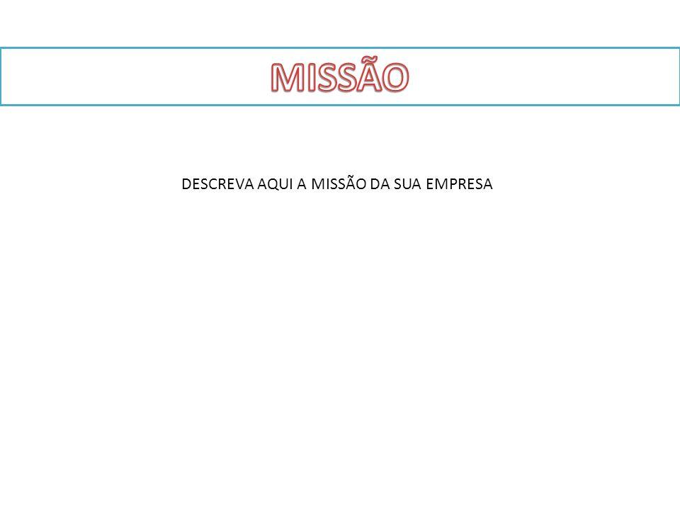 DESCREVA AQUI A MISSÃO DA SUA EMPRESA