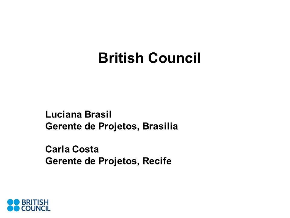 British Council Luciana Brasil Gerente de Projetos, Brasilia Carla Costa Gerente de Projetos, Recife