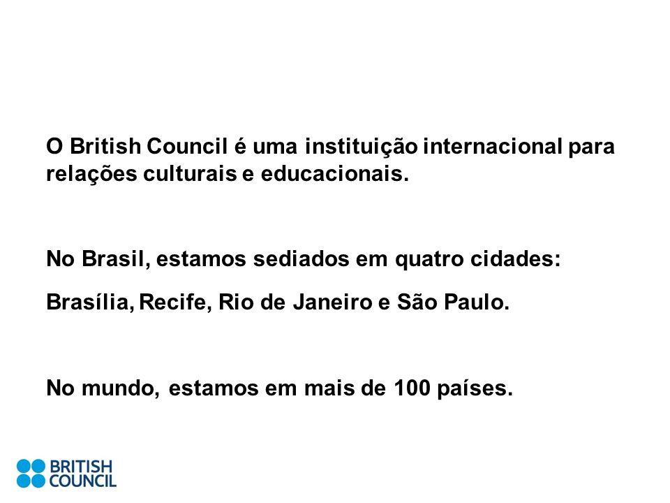 O British Council é uma instituição internacional para relações culturais e educacionais. No Brasil, estamos sediados em quatro cidades: Brasília, Rec