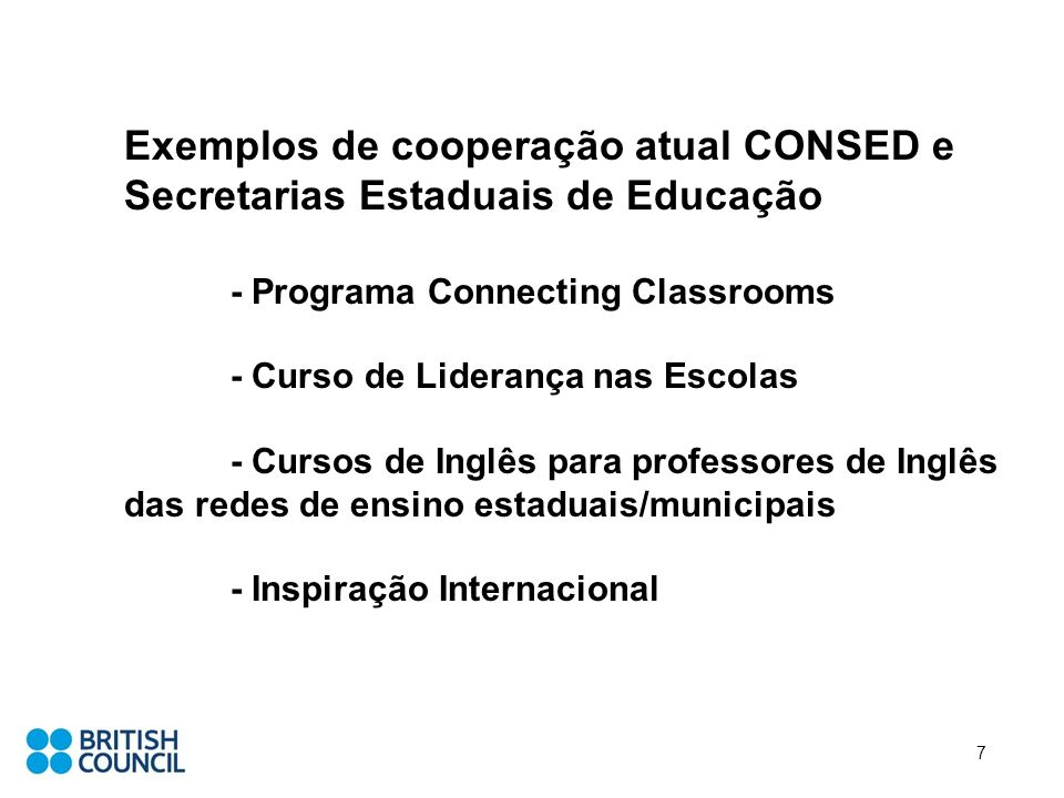 Exemplos de cooperação atual CONSED e Secretarias Estaduais de Educação - Programa Connecting Classrooms - Curso de Liderança nas Escolas - Cursos de