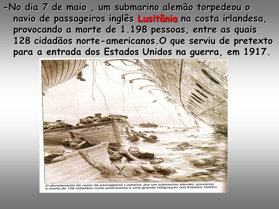 - No início de 1917, a Alemanha decidiu adotar a guerra submarina: qualquer navio encontrado em águas territoriais inimigas seria afundado.