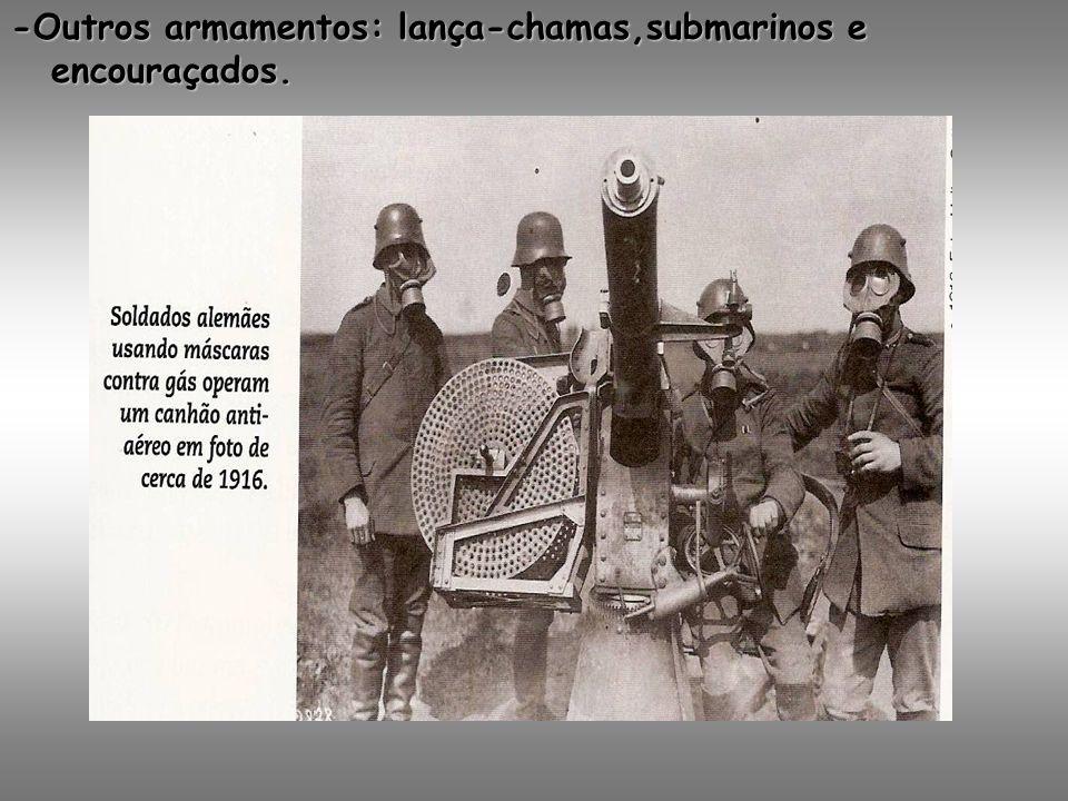 -Outros armamentos: lança-chamas,submarinos e encouraçados.