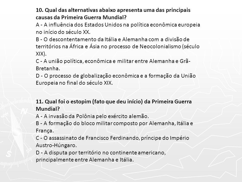 8. Qual alternativa apresenta a composição correta dos blocos militares, formados antes da Primeira Guerra Mundial: A - Tríplice Aliança (Espanha Itál