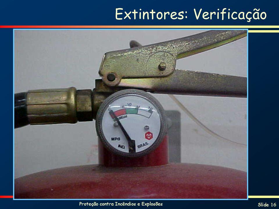 Proteção contra Incêndios e Explosões Slide 16 Extintores: Verificação