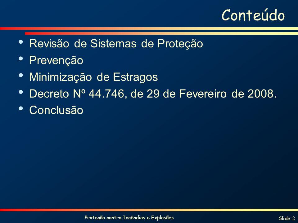 Proteção contra Incêndios e Explosões Slide 2 Conteúdo Revisão de Sistemas de Proteção Prevenção Minimização de Estragos Decreto Nº 44.746, de 29 de F