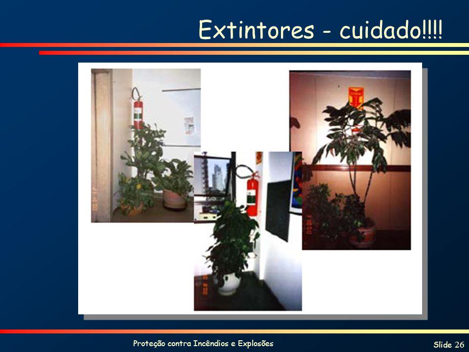 Proteção contra Incêndios e Explosões Slide 26 Extintores - cuidado!!!!