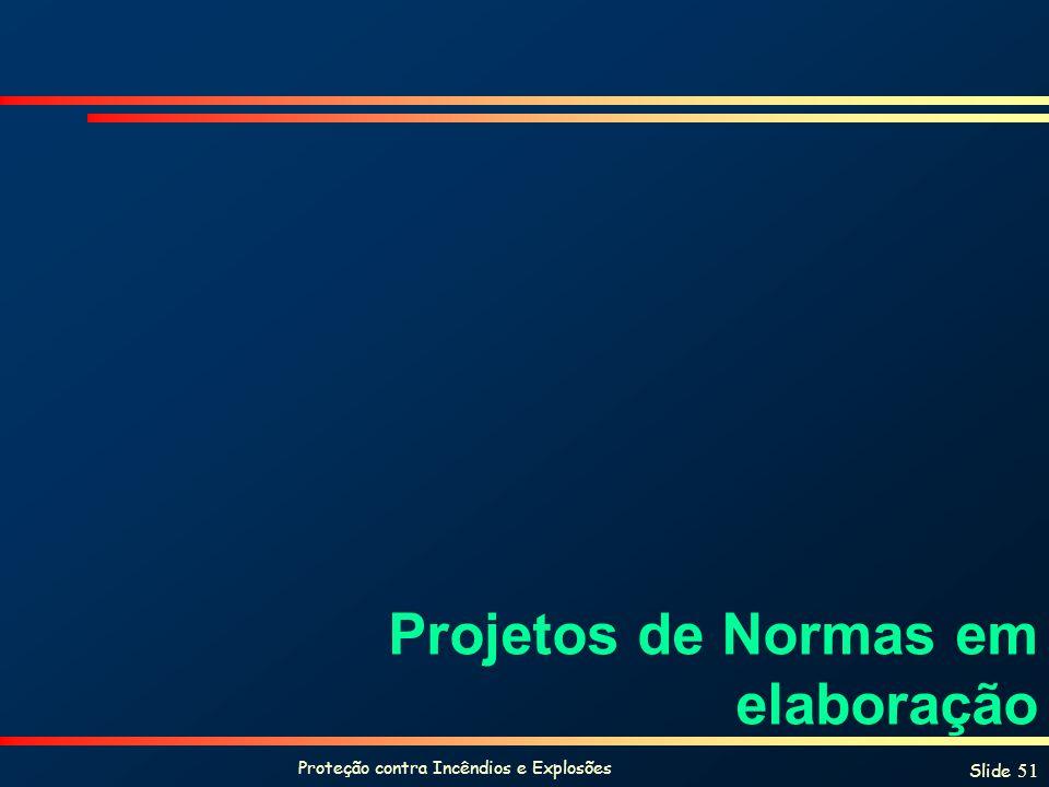 Proteção contra Incêndios e Explosões Slide 51 Projetos de Normas em elaboração
