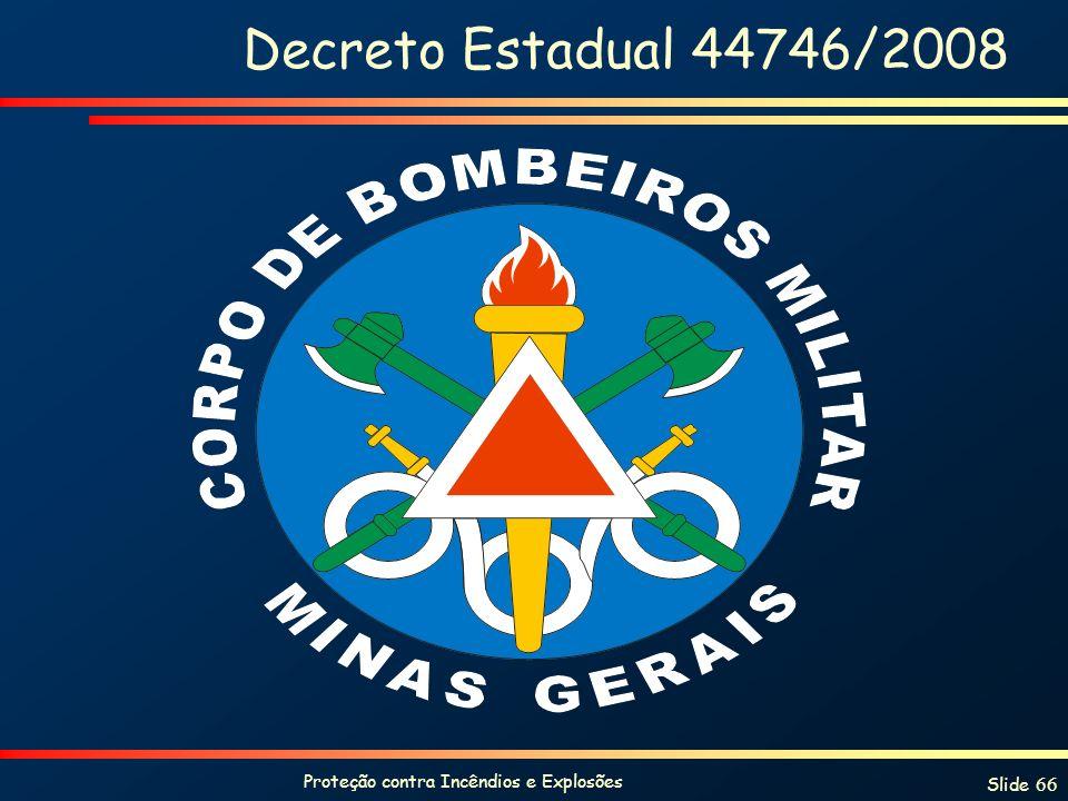 Proteção contra Incêndios e Explosões Slide 66 Decreto Estadual 44746/2008