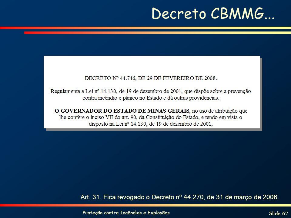 Proteção contra Incêndios e Explosões Slide 67 Decreto CBMMG... Art. 31. Fica revogado o Decreto nº 44.270, de 31 de março de 2006.