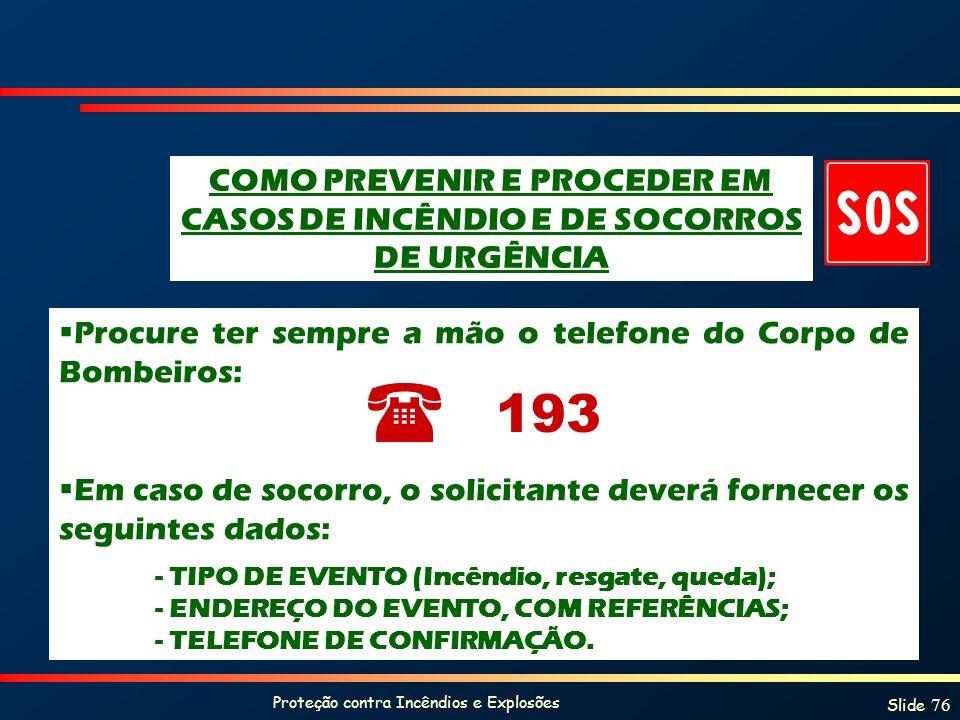 Proteção contra Incêndios e Explosões Slide 76 Procure ter sempre a mão o telefone do Corpo de Bombeiros: Em caso de socorro, o solicitante deverá for