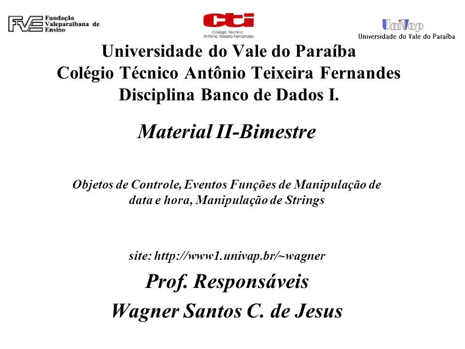 Universidade do Vale do Paraíba Colégio Técnico Antônio Teixeira Fernandes Disciplina Banco de Dados I. Material II-Bimestre Objetos de Controle, Even