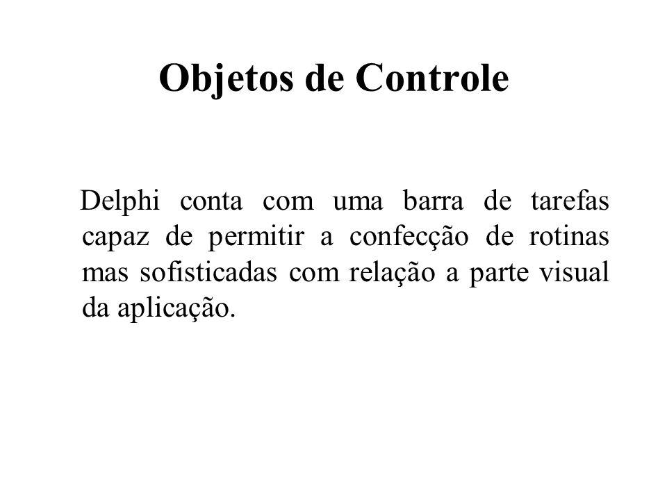 Objetos de Controle Delphi conta com uma barra de tarefas capaz de permitir a confecção de rotinas mas sofisticadas com relação a parte visual da apli