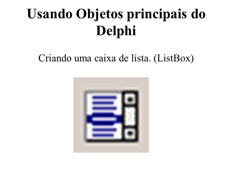 Usando Objetos principais do Delphi Criando uma caixa de lista. (ListBox)