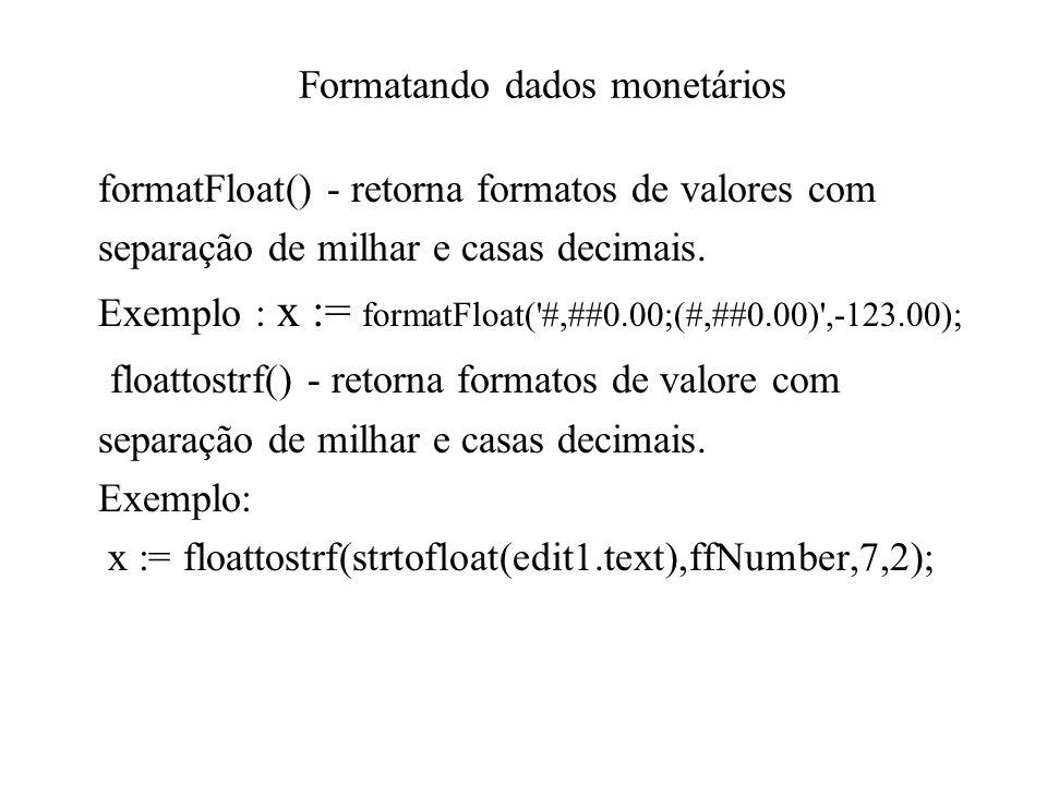 Formatando dados monetários formatFloat() - retorna formatos de valores com separação de milhar e casas decimais. Exemplo : x := formatFloat('#,##0.00