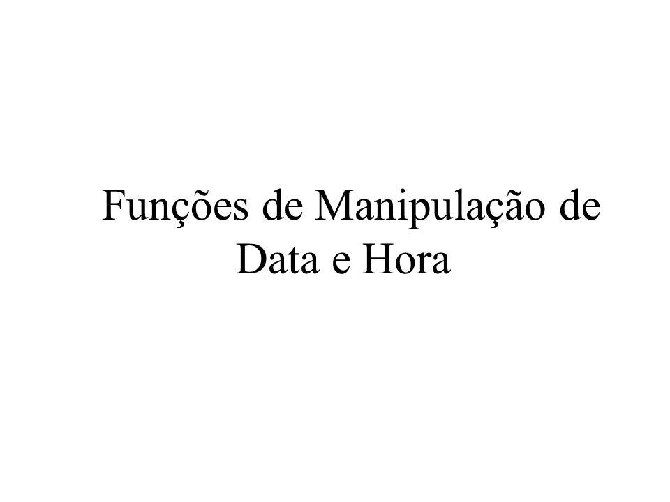 Funções de Manipulação de Data e Hora