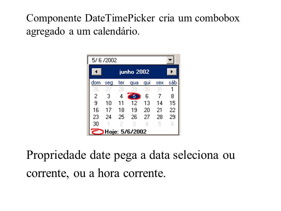 Componente DateTimePicker cria um combobox agregado a um calendário. Propriedade date pega a data seleciona ou corrente, ou a hora corrente.
