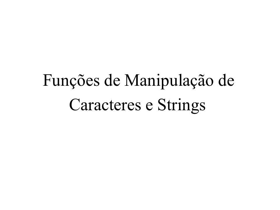 Funções de Manipulação de Caracteres e Strings