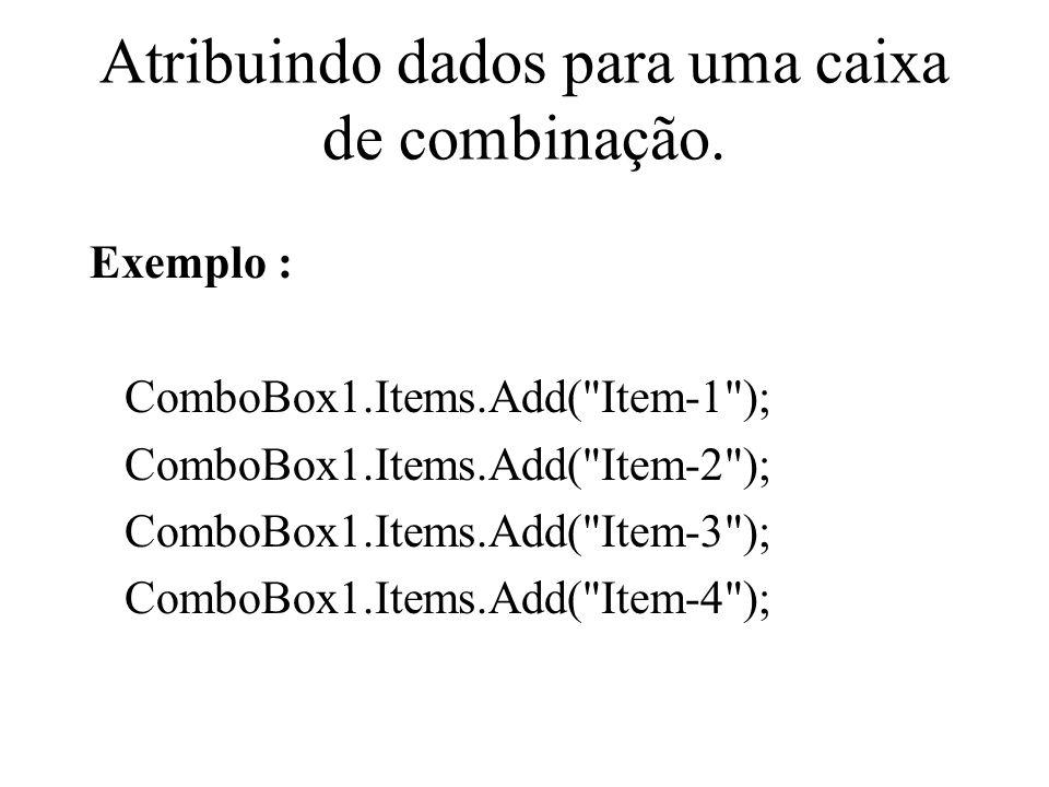 Atribuindo dados para uma caixa de combinação. Exemplo : ComboBox1.Items.Add(
