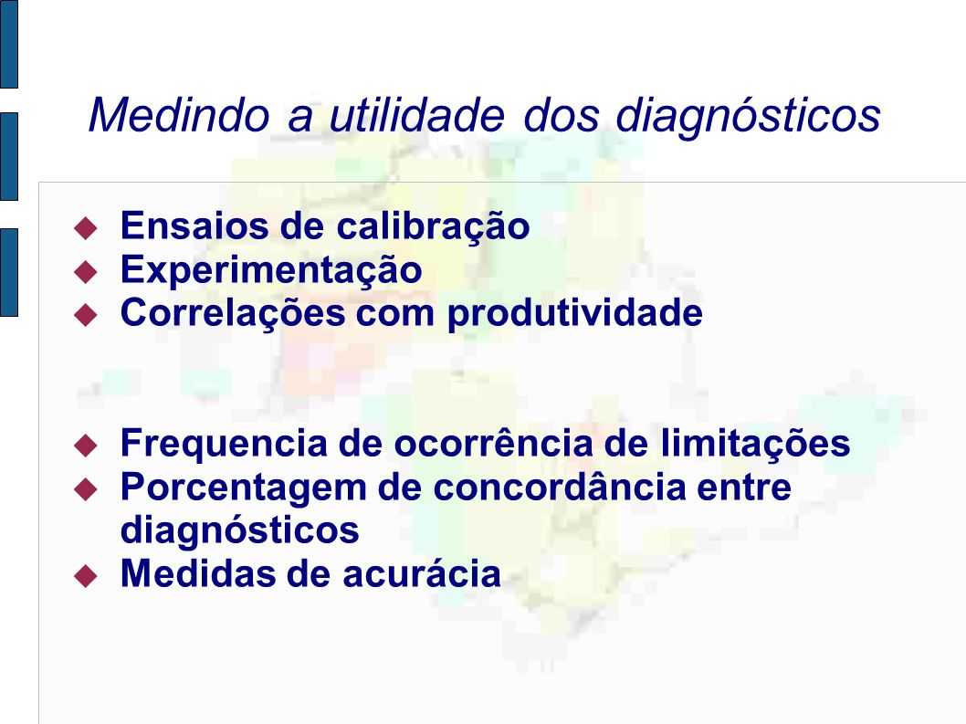 Medindo a utilidade dos diagnósticos Ensaios de calibração Experimentação Correlações com produtividade Frequencia de ocorrência de limitações Porcentagem de concordância entre diagnósticos Medidas de acurácia