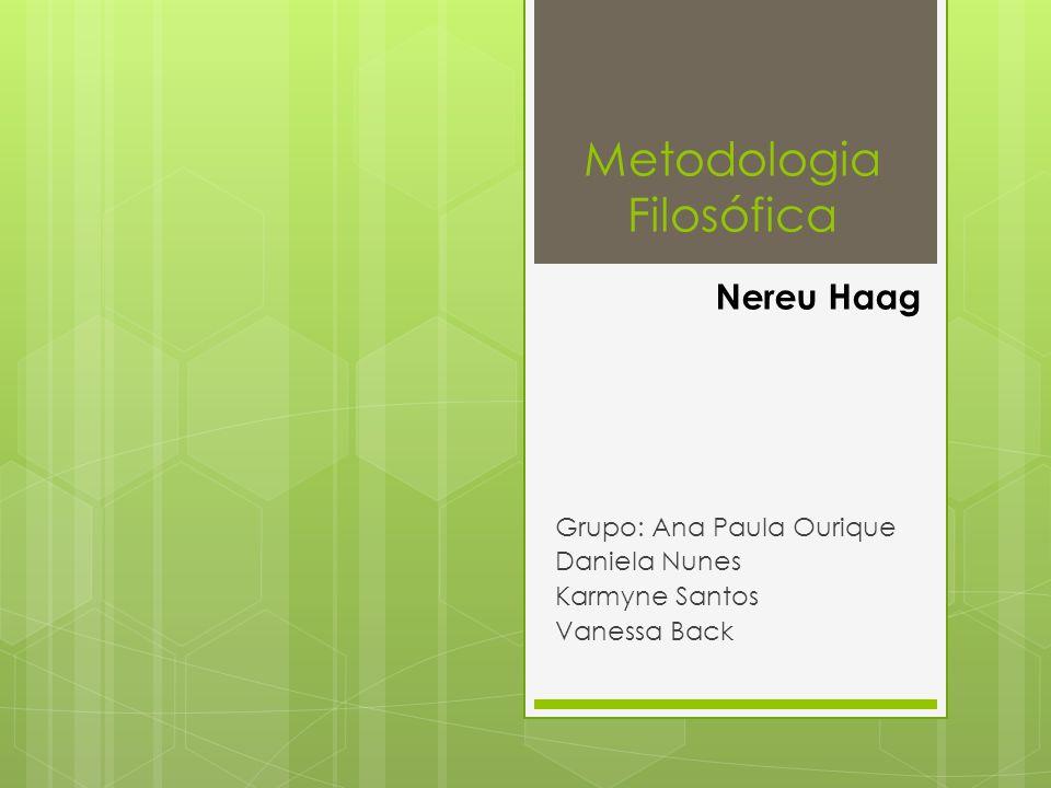 Metodologia Filosófica Grupo: Ana Paula Ourique Daniela Nunes Karmyne Santos Vanessa Back Nereu Haag
