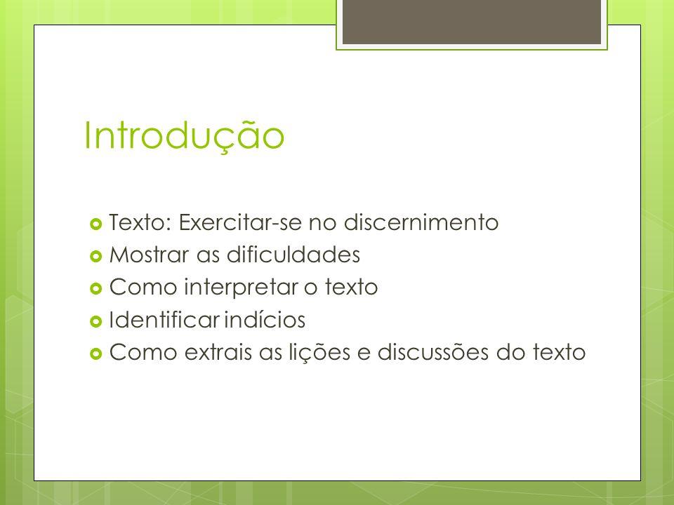 Introdução Texto: Exercitar-se no discernimento Mostrar as dificuldades Como interpretar o texto Identificar indícios Como extrais as lições e discuss
