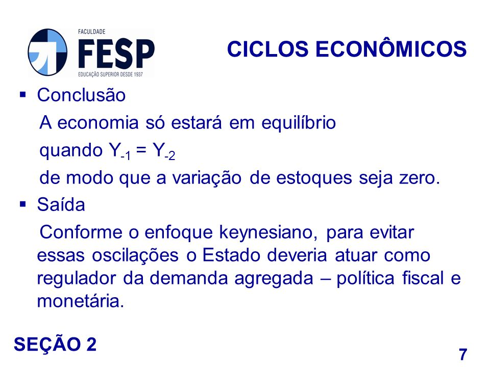 Conclusão A economia só estará em equilíbrio quando Y -1 = Y -2 de modo que a variação de estoques seja zero. Saída Conforme o enfoque keynesiano, par